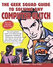 The Geek Squad Guide to Solving Any Computer Glitch