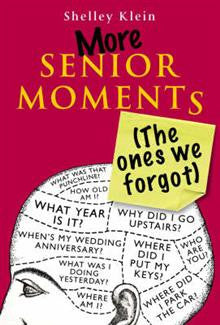 More Senior Moments (The Ones We Forgot)