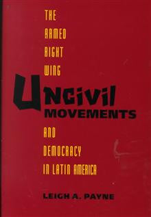 Uncivil Movements: The Armed Right Wing and Democracy in Latin America