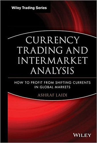 Currency Trading and Intermarket Analysis: How to Profit from the Shifting