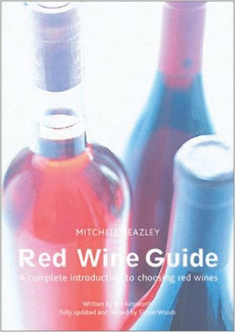 The Mitchell Beazley Red Wine Guide: A Complete Introduction to Choosing Red Wines