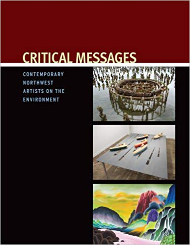 Critical Messages: Contemporary Northwest Artists on the Environment