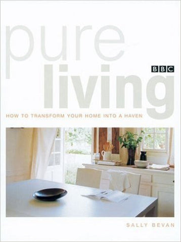 Pure Living: How to Transform Your Home Into a Haven