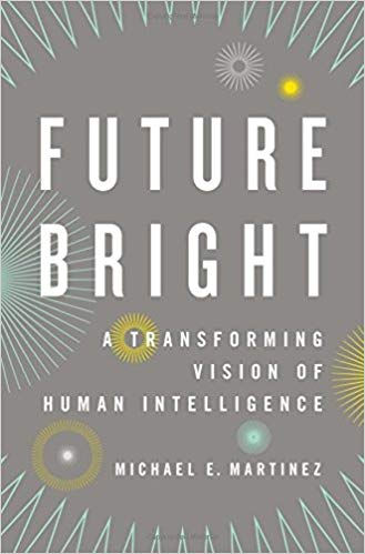 Future Bright: A Transforming Vision of Human Intelligence