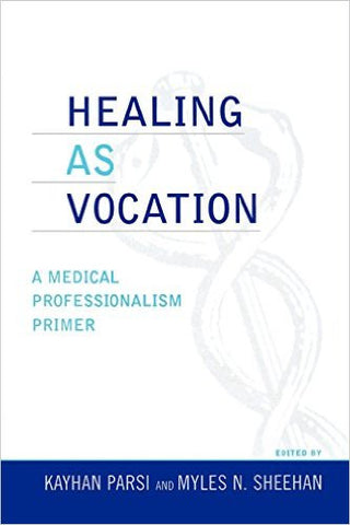 Healing as Vocation: A Medical Professionalism Primer