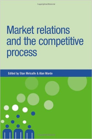 Market Relations and the Competitive Process (New Dynamics of Innovation and Comp)