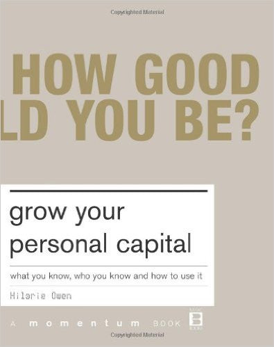 Grow Your Personal Capital: What You Know, Who You Know and How to Use It
