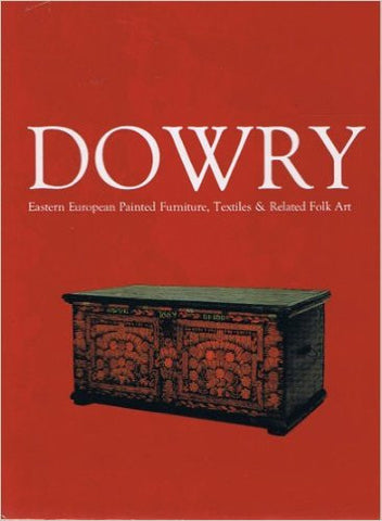 Dowry: Eastern European Painted Furniture, Textiles & Related Folk Art