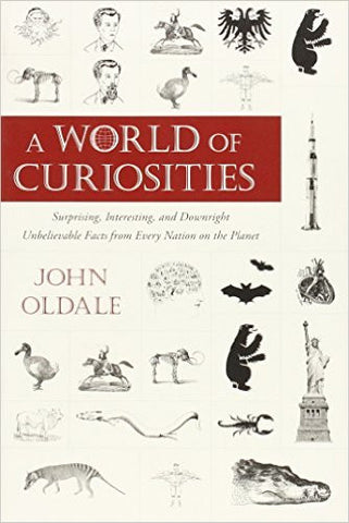 A World of Curiosities: Surprising, Interesting, and Downright Unbelievable Facts from Every Nation on t he Planet (Who or Why or Which or What