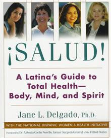 Salud!: A Latina's Guide to Total Health--Body, Mind, and Spirit