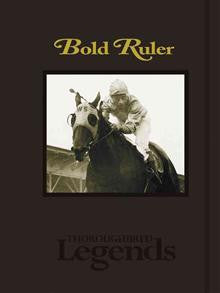 Bold Ruler: Thoroughbred Legends