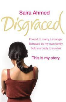 Disgraced: Forced to Marry a Stranger, Betrayed by My Own Family, Sold My Body to Survive, This is My Story
