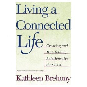 Living a Connected Life: Creating and Maintaining Relationships That Last