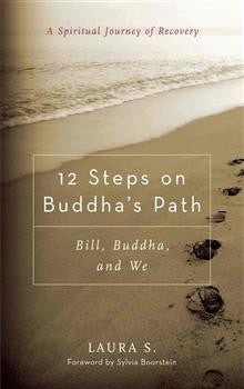 12 Steps on Buddha's Path: Bill, Buddha, and We