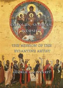 Colours, Symbols, Worship: The Mission of the Byzantine Artist