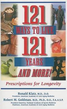 121 Ways to Live 121 Years and More!: Prescriptions for Longevity