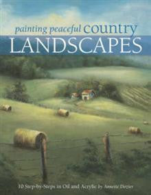 Painting Peaceful Country Landscapes: 10 Step-by-Steps in Oil and Acrylic