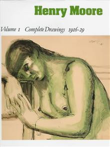 Henry Moore: v.1: Complete Drawings: 1916-29