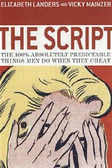 The Script: The 100% Absolutely Predictable Things Men Do When They Cheat
