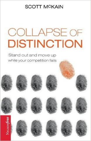 Collapse of Distinction: Stand out and move up while your competition fails (NelsonFree)