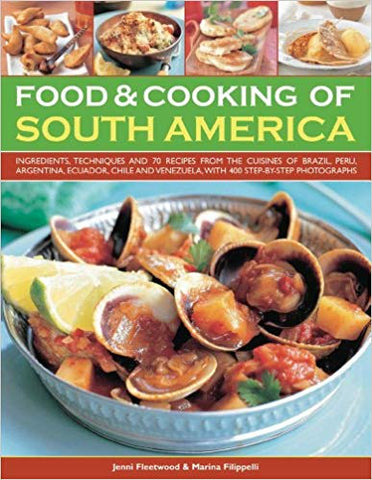 Food & Cooking of South America: Ingredients, techniques and signature recipes from the undiscovered traditional cuisines of Brazil, Argentina, ... Ecuador, Mexico, Columbia and Venezuela