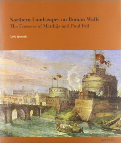 Northern Landscapes on Roman Walls: The Frescoes of Matthijs and Paul Bril