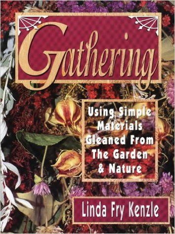 Gathering: Using Simple Materials Gleaned from the Garden & Nature
