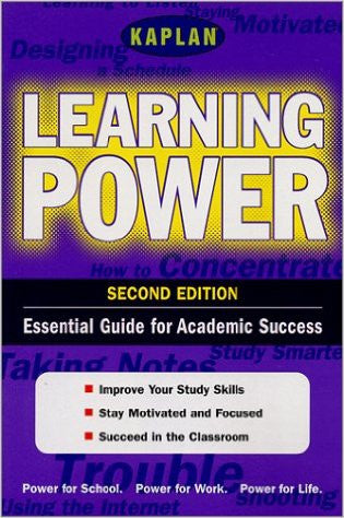 Kaplan Learning Power, Second Edition: Empower Yourself! Study Skills for the Real WOrld (Kaplan Power Books)
