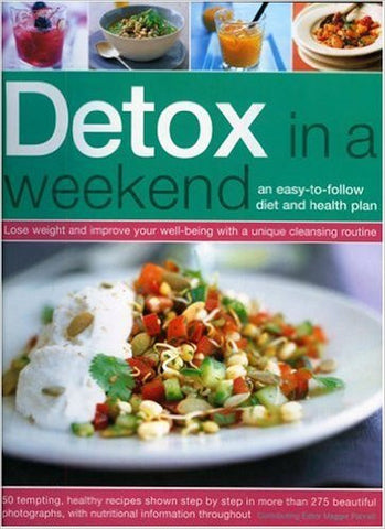 Detox in a Weekend: An Easy-To-Follow Diet and Health Plan: Lose weight and improve your health the fast but safe way with a unique three-day meal ... in more than 250 color photographs