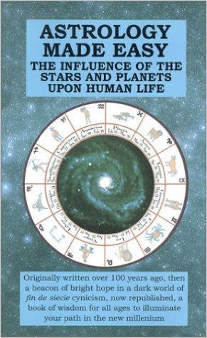 Astrology Made Easy: The influence of the Stars and Planets upon Human Life