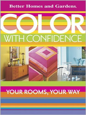 Color with Confidence (Better Homes and Gardens Home)