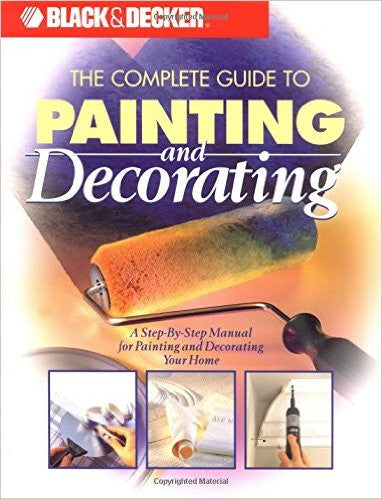 Black & Decker: The Complete Guide to Painting & Decorating (Black & Decker Home Improvement Library)