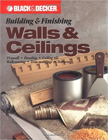 Building & Finishing Walls & Ceilings (Black & Decker)