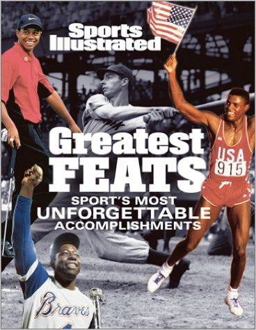 Sports Illustrated: Greatest Feats: Sport's Most Unforgettable Accomplishments