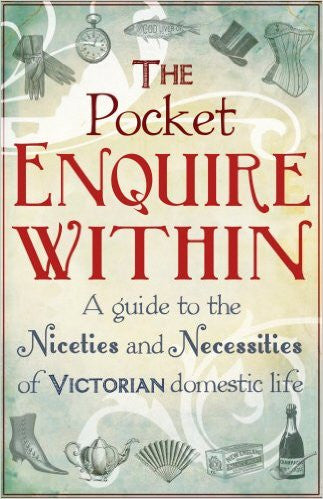 The Pocket Enquire Within: A Guide to the Niceties and Necessities of Victorian Domestic Life