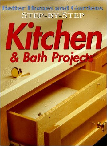 Step-by-Step Kitchen & Bath Projects (Better Homes and Gardens)