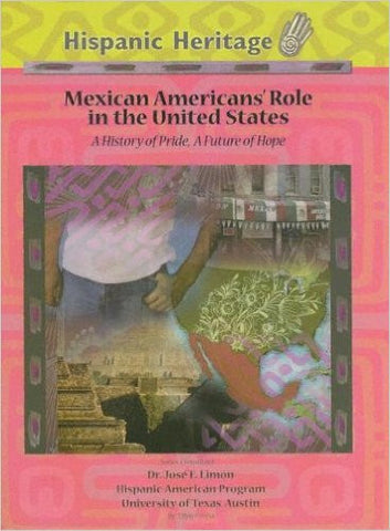Mexican Americans' Role In The United States: A History Of Pride, A Future Of Hope (Hispanic Heritage)