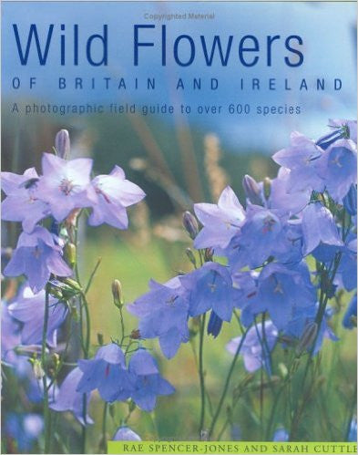 Wild Flowers of Britain and Ireland: A Photographic Field Guide to over 600 Species