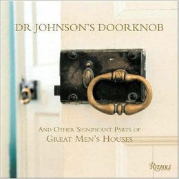 Dr. Johnson's Doorknob: And Other Significant Parts of Great Men's Houses