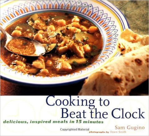 Cooking to Beat the Clock : Inspired Meals in 15 Minutes