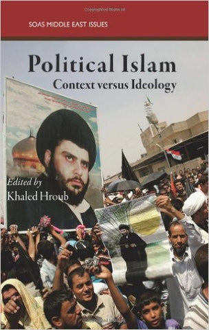Political Islam: Context Versus Ideology (SOAS Middle East Issues)
