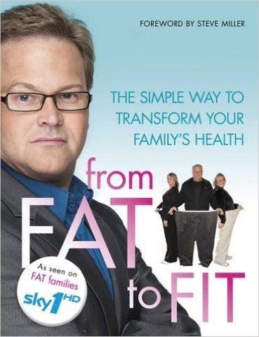 From Fat to Fit: The Simple Way to Transform Your Family's Health