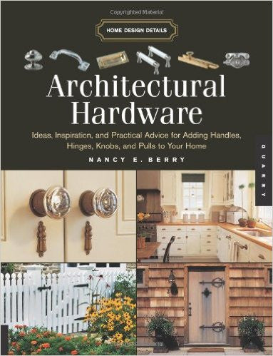 Architectural Hardware: Ideas, Inspiration, and Practical Advice for Adding Handles,