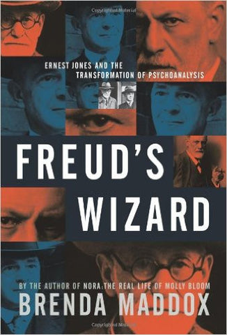Freud's Wizard: Ernest Jones and the Transformation of Psychoanalysis