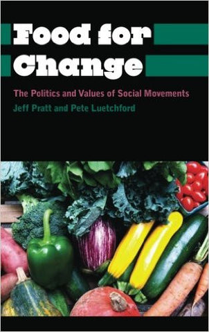 Food for Change: The Politics and Values of Social Movements (Anthropology, Culture and Society)