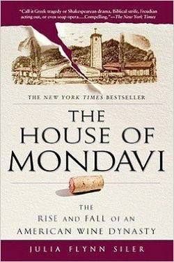 The House of Mondavi : The Rise and Fall of an American Wine Dynasty (Paperback)--by Julia Flynn Siler