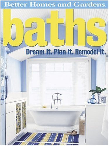 Baths: Dream It. Plan It. Remodel It. (Better Homes and Gardens Home)