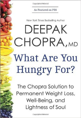 What Are You Hungry For?: The Chopra Solution to Permanent Weight Loss,