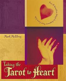 Taking the Tarot to Heart: Fun and Creative Ways to Improve Your Love Life