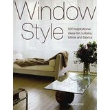 Window Style: 500 Inspirational Ideas for Curtains, Blinds and Fabrics